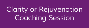 Clarity or Rejuvenation Coaching Session