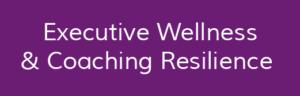 Executive Wellness & Coaching Resilience