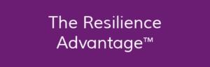 The Resilience Advantage TM